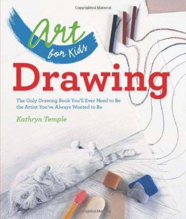 Art for Kids: Drawing: The Only Drawing Book You'll Ever Need to Be the Artist You've Always Wanted to Be by Kathryn Temple