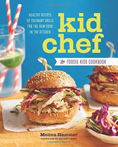 Kid Chef: The Foodie Kids Cookbook: Healthy Recipes and Culinary Skills for the New Cook in the Kitchen by Melina Hammer