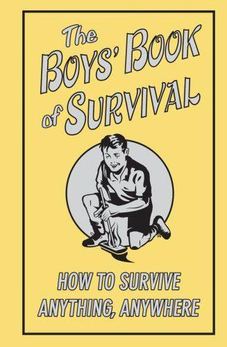 The Boys' Book Of Survival (How To Survive Anything, Anywhere) by Scholastic