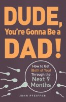 dude, you're gonna be a dad book on fatherhood