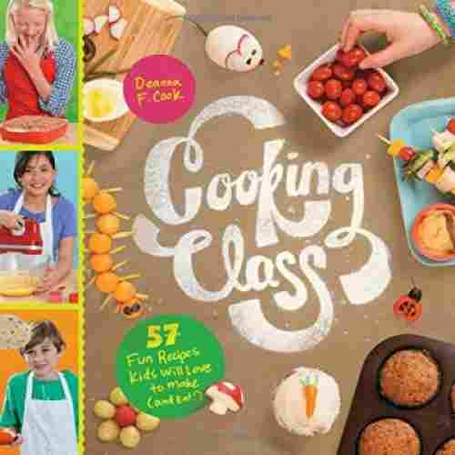cooking class: 57 fun recipes cookbook for kids