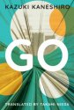Go: A Coming of Age Novel by Kazuki Kaneshiro