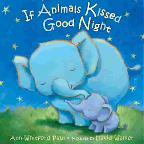 If Animals Kissed Good Night by Ann Whitford Paul