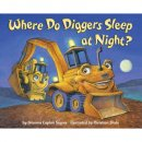 where do diggers sleep at night book for 3 year olds cover